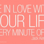 Motivational Monday: Be In Love With Your Life