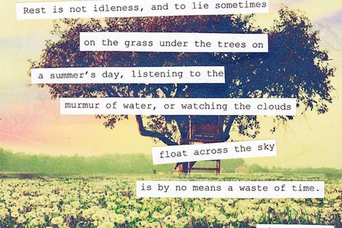 Rest-is-not-idleness-and-to-lie-sometimes-on-the-grass-under-the-trees-on-a-summers-day-listening-to-the-murmur-of-water-or-watching-the-clouds
