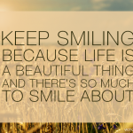 Keep Smiling, Because Life is Beautiful